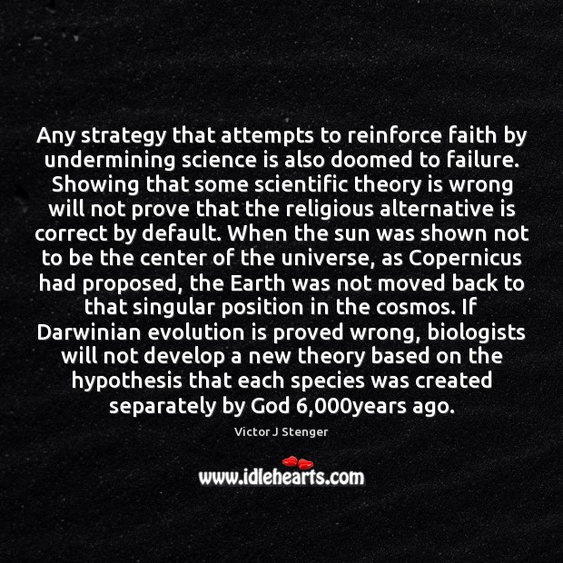 Any strategy that attempts to reinforce faith by undermining science is also Earth Quotes Image