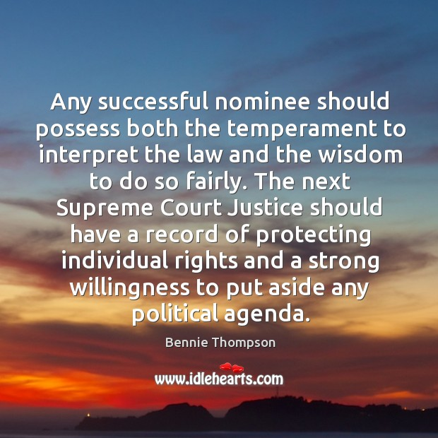 Any successful nominee should possess both the temperament to interpret the law and the wisdom to do so fairly. Bennie Thompson Picture Quote