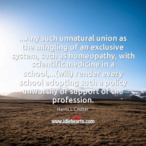 Image, …Any such unnatural union as the mingling of an exclusive system, such