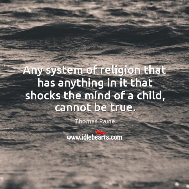 Image, Any system of religion that has anything in it that shocks the mind of a child, cannot be true.