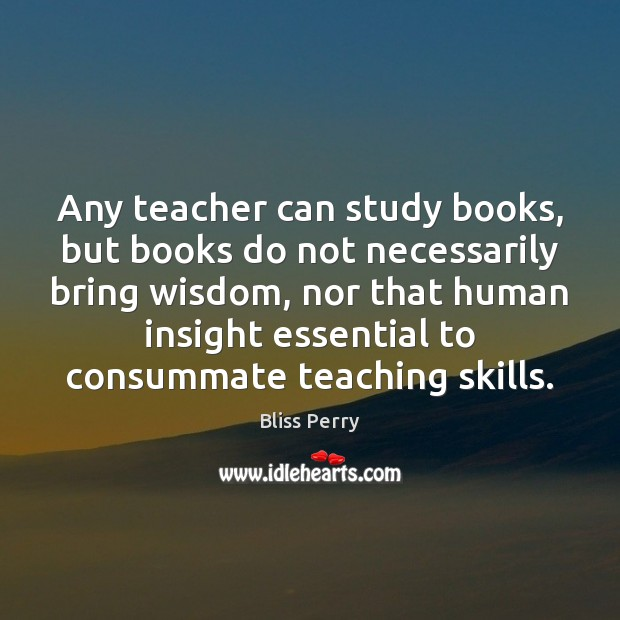Image, Any teacher can study books, but books do not necessarily bring wisdom,