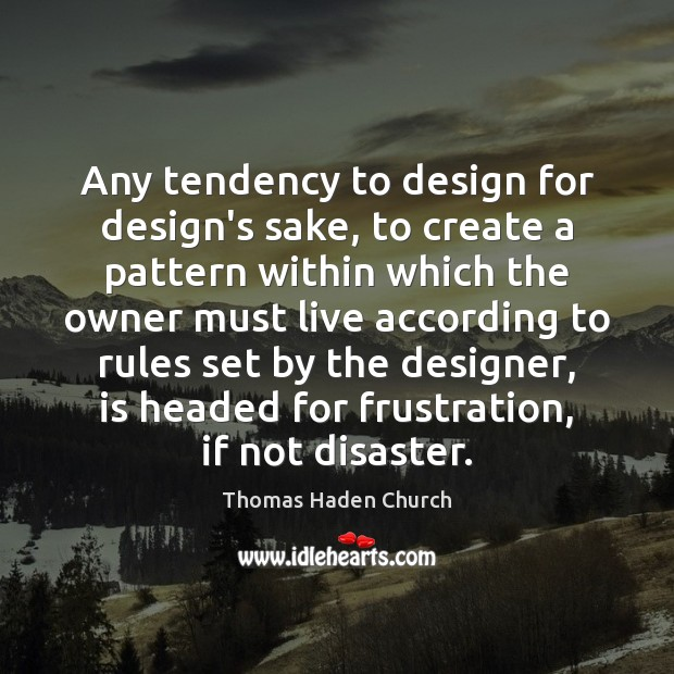Thomas Haden Church Picture Quote image saying: Any tendency to design for design's sake, to create a pattern within
