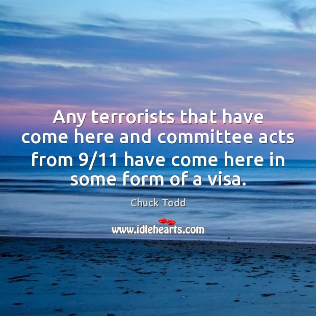 Any terrorists that have come here and committee acts from 9/11 have come Image