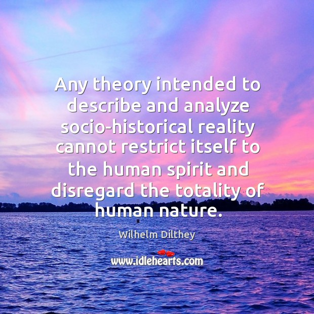 Any theory intended to describe and analyze socio-historical reality cannot restrict itself Image