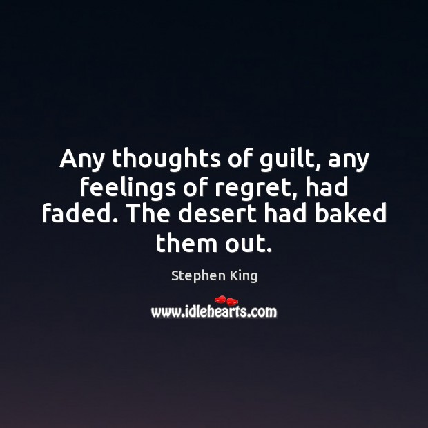 Any thoughts of guilt, any feelings of regret, had faded. The desert had baked them out. Image
