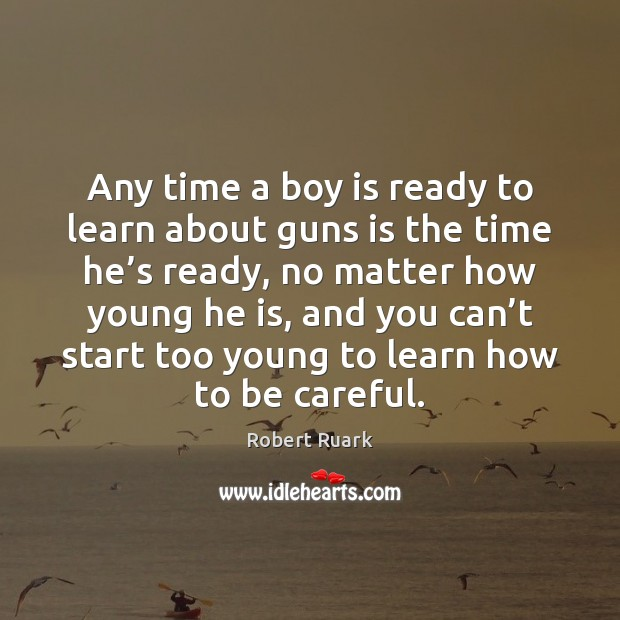 Image, Any time a boy is ready to learn about guns is the