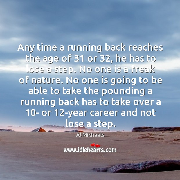 Any time a running back reaches the age of 31 or 32, he has to lose a step. Al Michaels Picture Quote