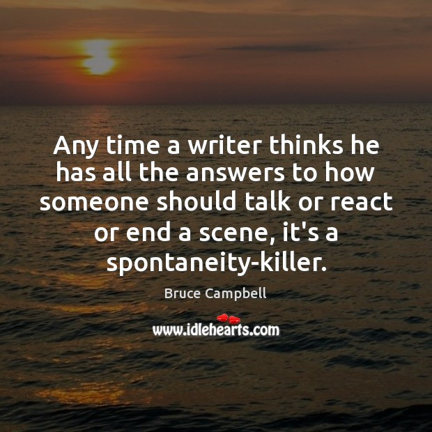 Bruce Campbell Picture Quote image saying: Any time a writer thinks he has all the answers to how