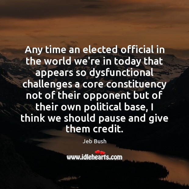 Any time an elected official in the world we're in today that Jeb Bush Picture Quote