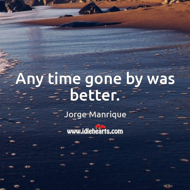 Any time gone by was better. Image