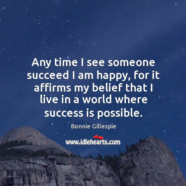 Image, Any time I see someone succeed I am happy, for it affirms