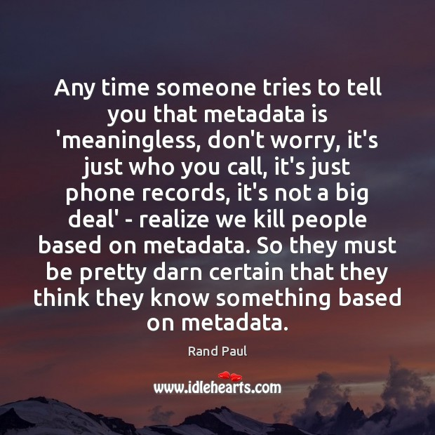 Any time someone tries to tell you that metadata is 'meaningless, don't Image