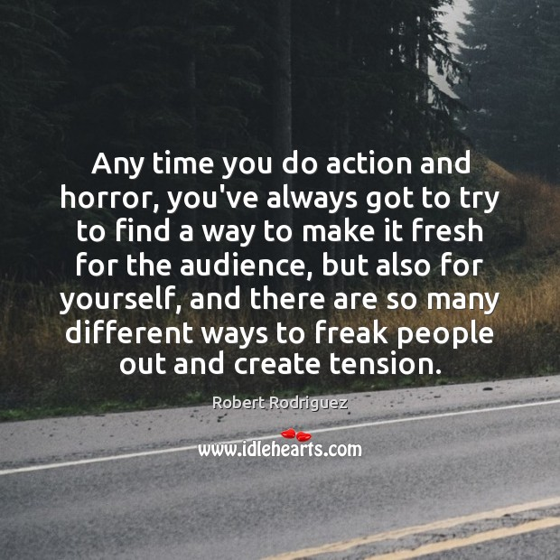Any time you do action and horror, you've always got to try Robert Rodriguez Picture Quote