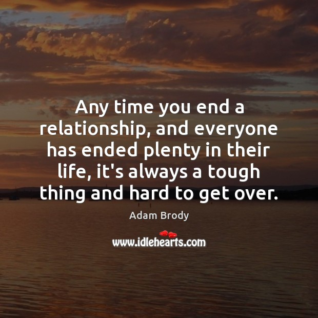 Image, Any time you end a relationship, and everyone has ended plenty in