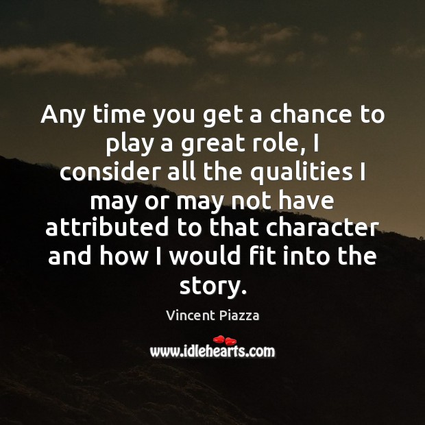 Image, Any time you get a chance to play a great role, I
