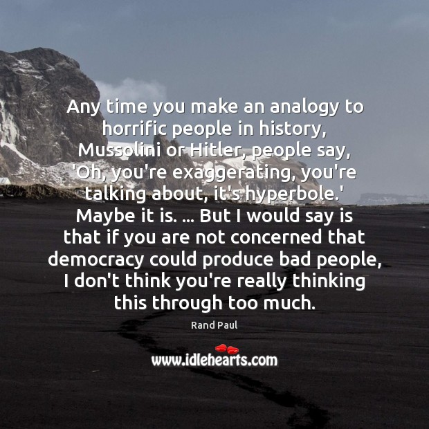 Any time you make an analogy to horrific people in history, Mussolini Image
