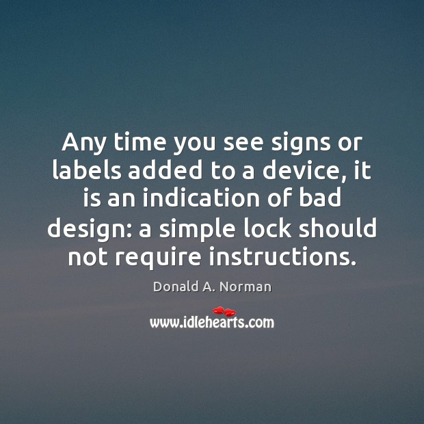 Any time you see signs or labels added to a device, it Donald A. Norman Picture Quote