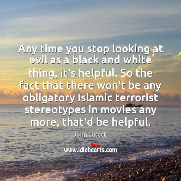Any time you stop looking at evil as a black and white Movies Quotes Image