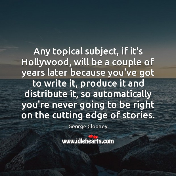 Any topical subject, if it's Hollywood, will be a couple of years Image