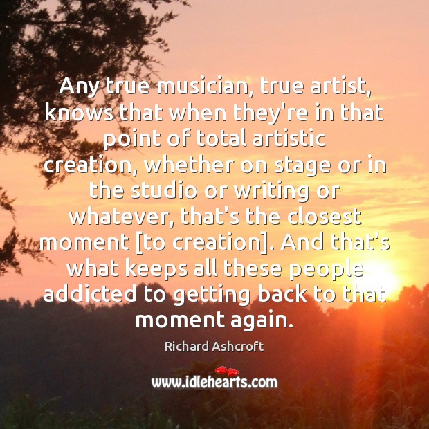 Image, Any true musician, true artist, knows that when they're in that point