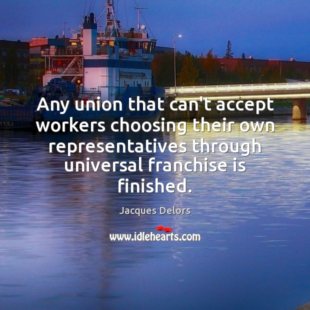Image, Any union that can't accept workers choosing their own representatives through universal