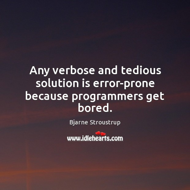 Any verbose and tedious solution is error-prone because programmers get bored. Solution Quotes Image