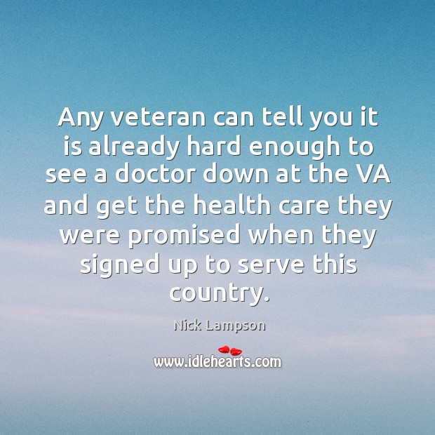Any veteran can tell you it is already hard enough to see a doctor down at the va Image