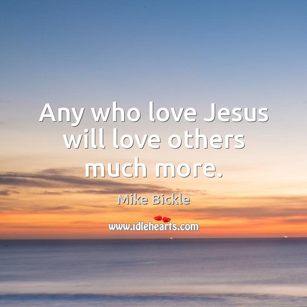 Image, Any who love Jesus will love others much more.
