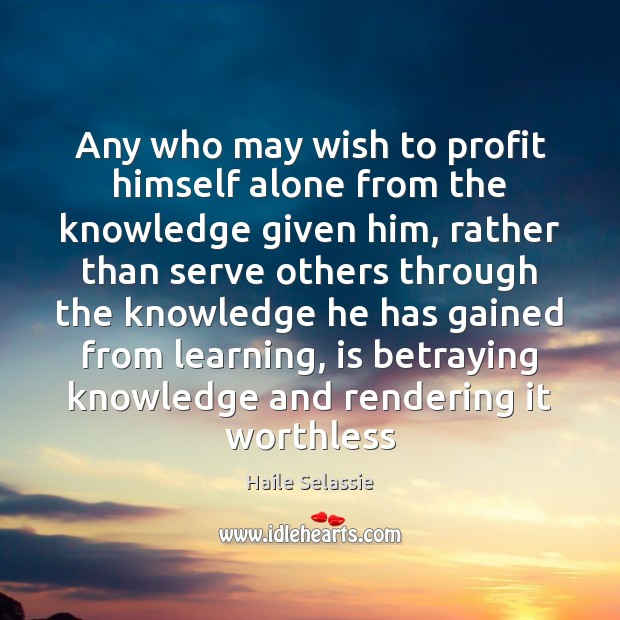 Any who may wish to profit himself alone from the knowledge given Haile Selassie Picture Quote