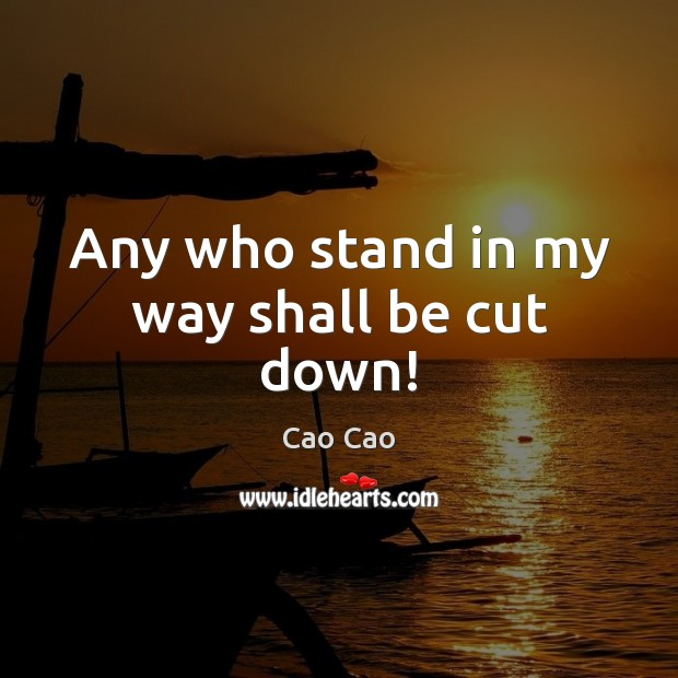 Image, Any who stand in my way shall be cut down!