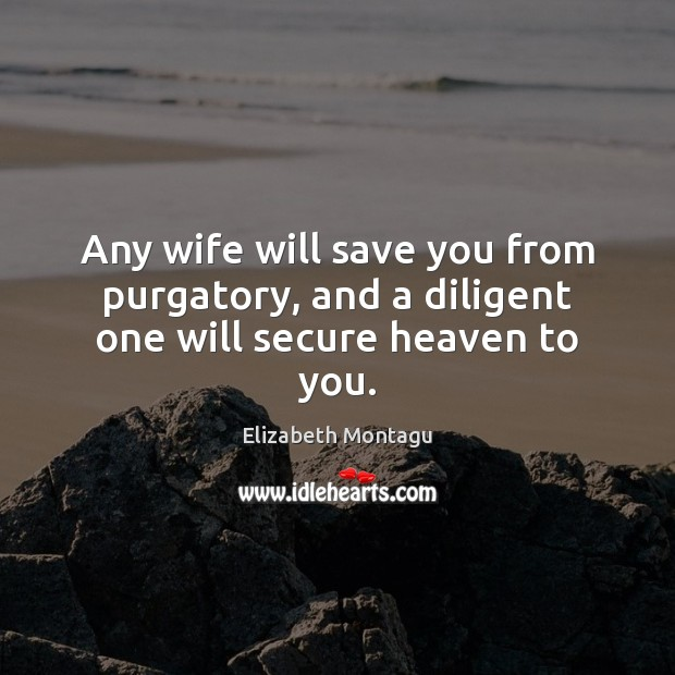 Any wife will save you from purgatory, and a diligent one will secure heaven to you. Image