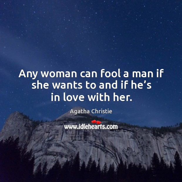 Image, Any woman can fool a man if she wants to and if he's in love with her.