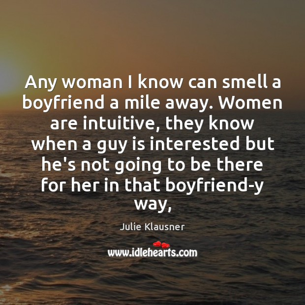 Any woman I know can smell a boyfriend a mile away. Women Image