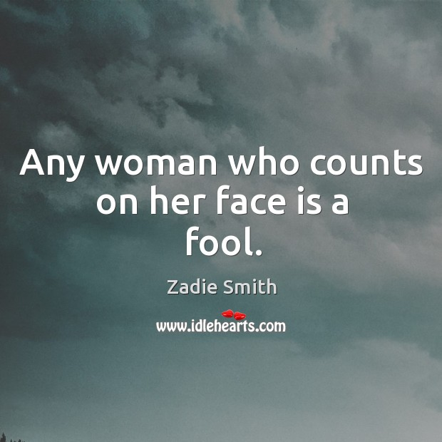 Any woman who counts on her face is a fool. Image