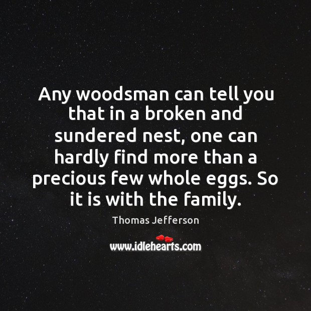 Any woodsman can tell you that in a broken and sundered nest, Image