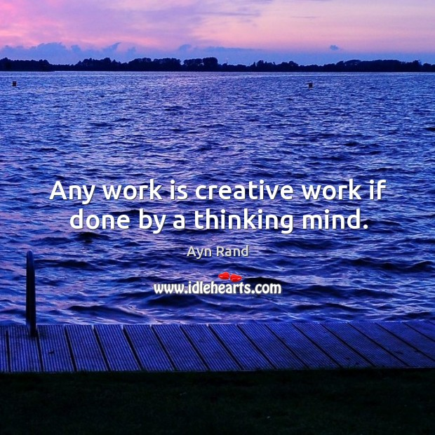 Any work is creative work if done by a thinking mind. Image