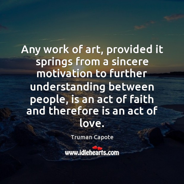 Any work of art, provided it springs from a sincere motivation to Truman Capote Picture Quote