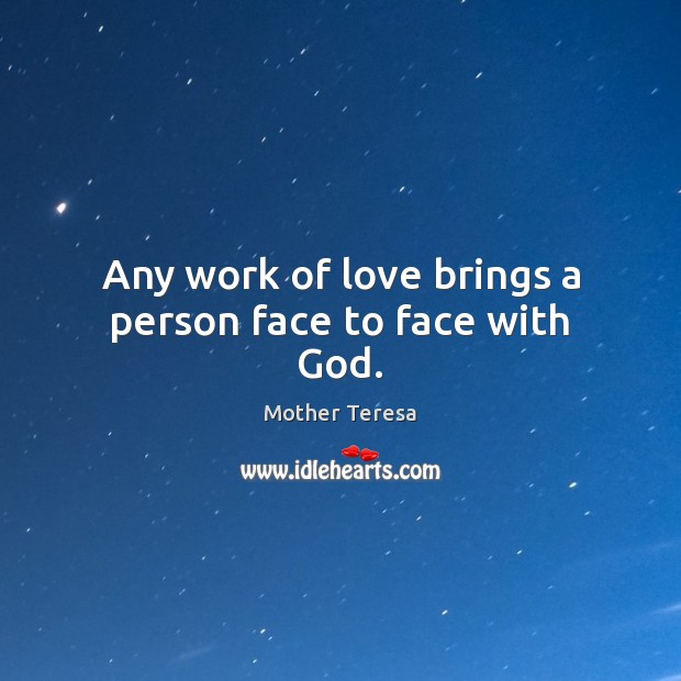Image, Any work of love brings a person face to face with God.