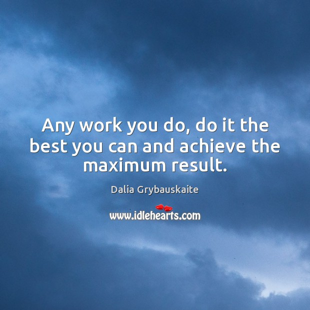 Any work you do, do it the best you can and achieve the maximum result. Image
