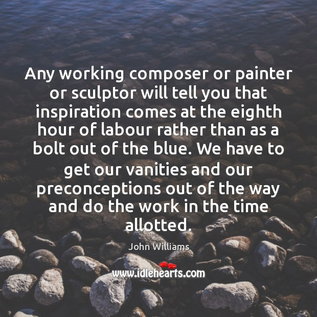 Image, Any working composer or painter or sculptor will tell you that inspiration