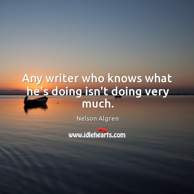 Any writer who knows what he's doing isn't doing very much. Image
