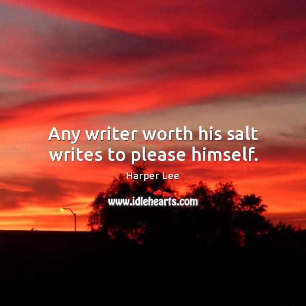 Any writer worth his salt writes to please himself. Image