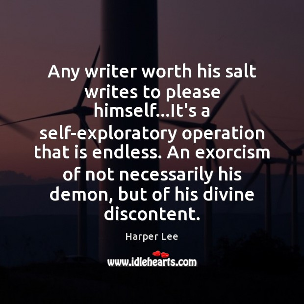 Any writer worth his salt writes to please himself…It's a self-exploratory Image