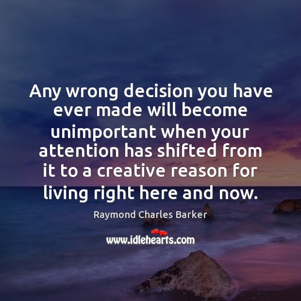 Any wrong decision you have ever made will become unimportant when your Image
