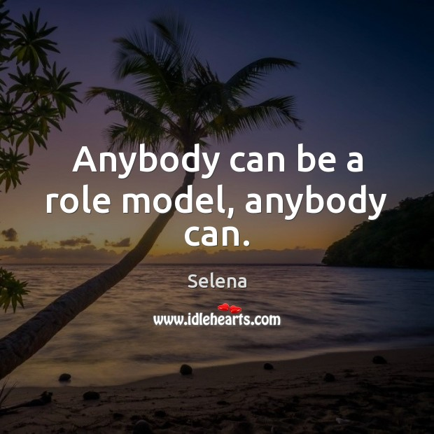 Anybody can be a role model, anybody can. Selena Picture Quote