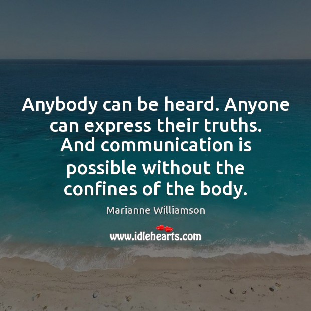 Image, Anybody can be heard. Anyone can express their truths. And communication is