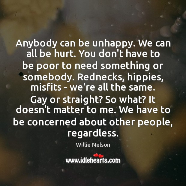 Anybody can be unhappy. We can all be hurt. You don't have Image