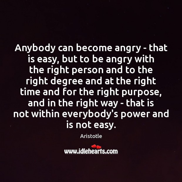 Image, Anybody can become angry – that is easy, but to be angry