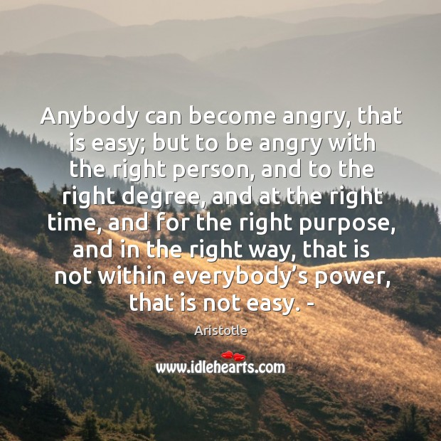 Image, Anybody can become angry, that is easy; but to be angry with the right person