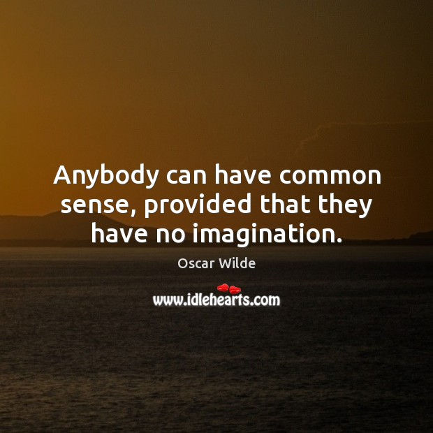 Image, Anybody can have common sense, provided that they have no imagination.